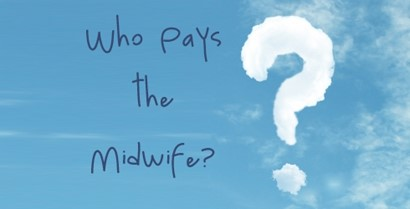 Who pays the midwife? Awkward questions answered
