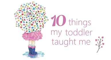 10 things my toddler taught me